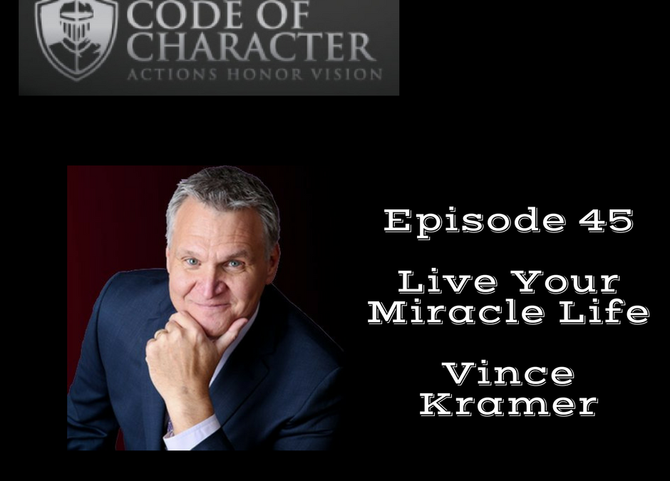 045: Create Your Miracle Life | Vince Kramer