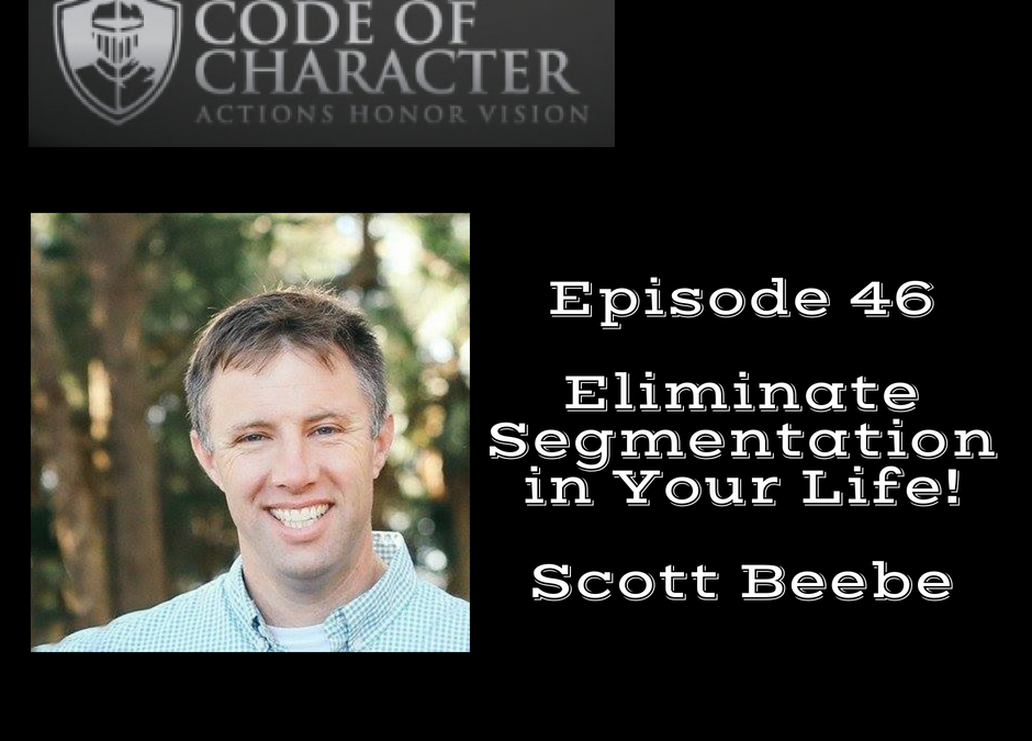 046: Eliminating Segmentation in Your Life | Scott Beebe