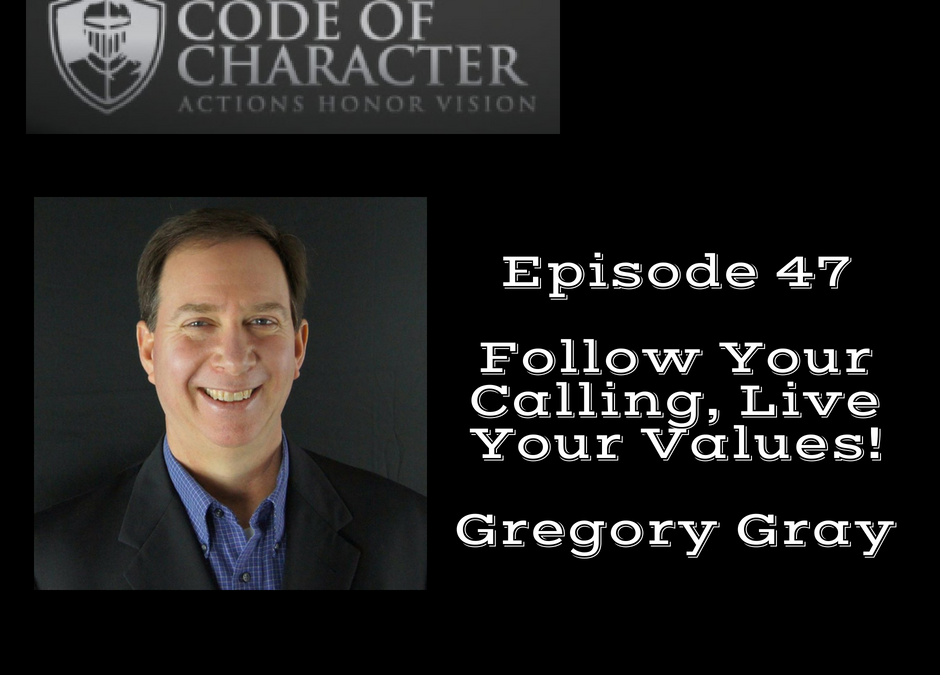 047: Follow Your Calling, Live Your Values | Gregory Gray