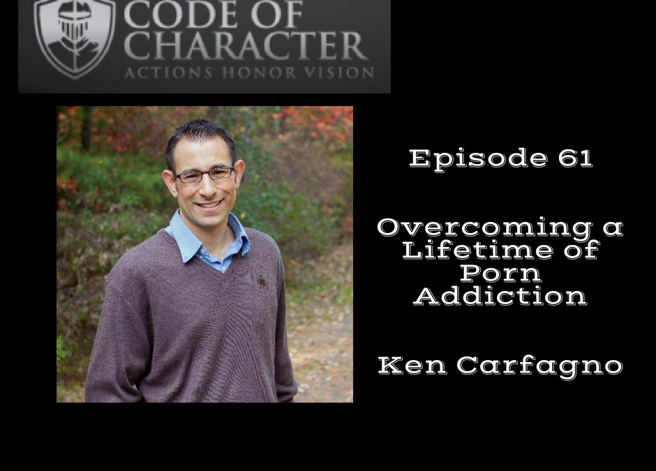 061: Overcoming a Lifetime of Porn Addiction | Ken Carfagno