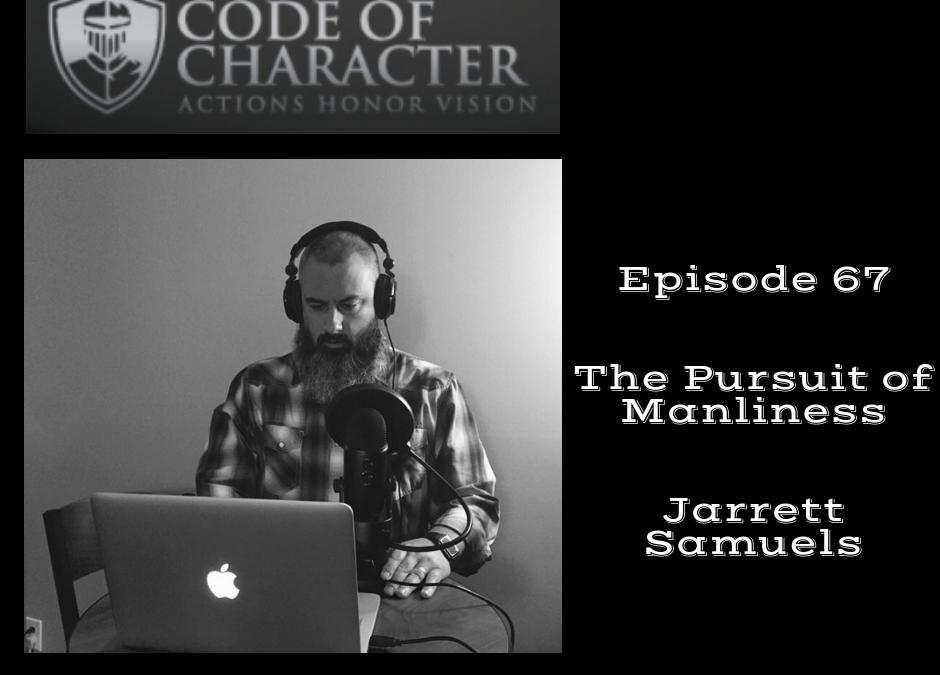 067: The Pursuit of Manliness   Jarrett Samuels