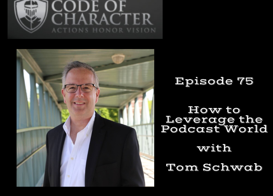 075: How to Leverage the Podcast World | Tom Schwab
